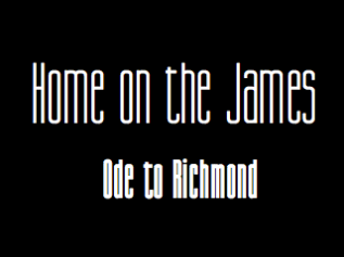 Home on the James 'Ode toRichmond'